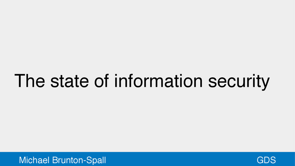 GDS Michael Brunton-Spall The state of informat...
