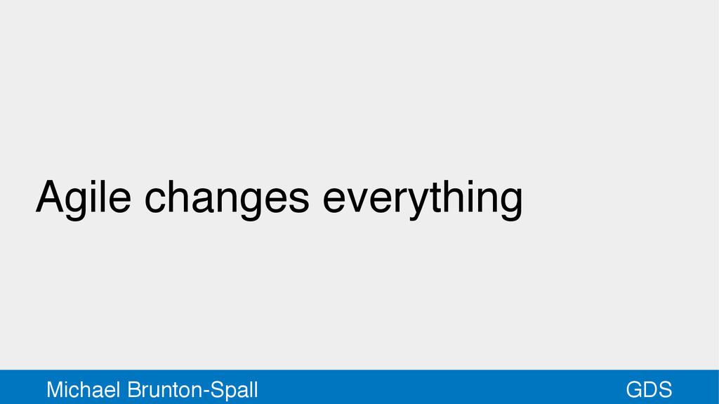 GDS Michael Brunton-Spall Agile changes everyth...