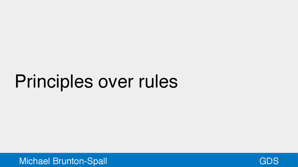 GDS Michael Brunton-Spall Principles over rules