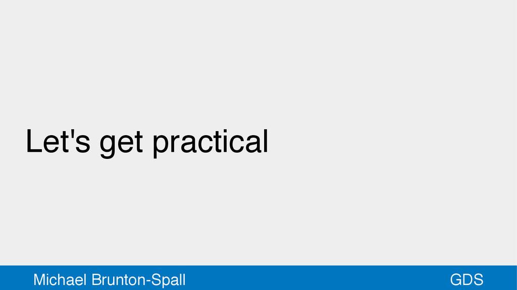 GDS Michael Brunton-Spall Let's get practical