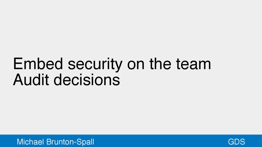 GDS Michael Brunton-Spall Embed security on the...