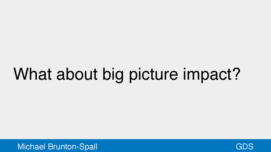 GDS Michael Brunton-Spall What about big pictur...