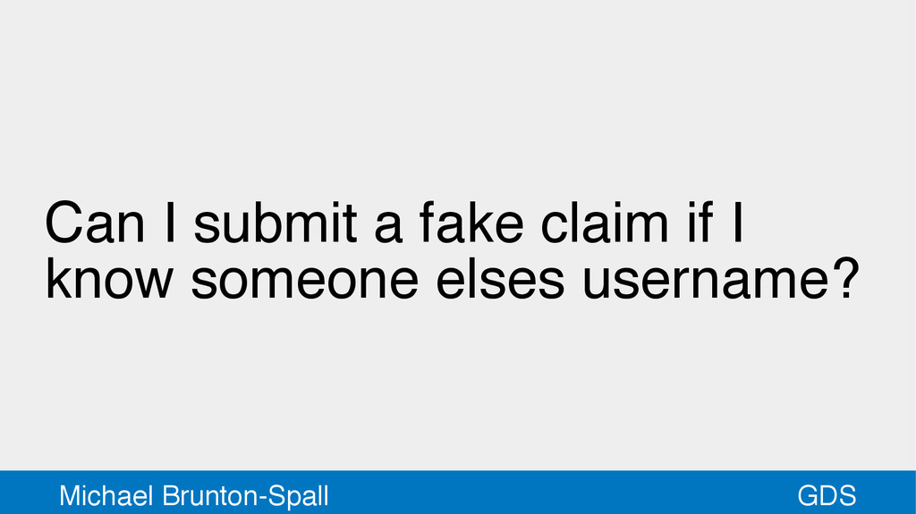 GDS Michael Brunton-Spall Can I submit a fake c...