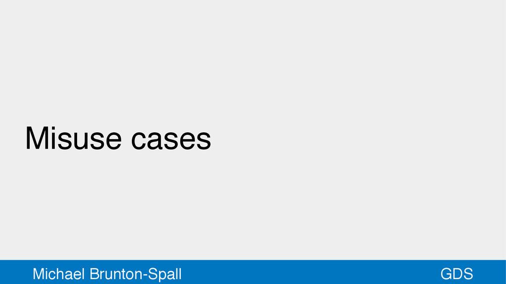 GDS Michael Brunton-Spall Misuse cases