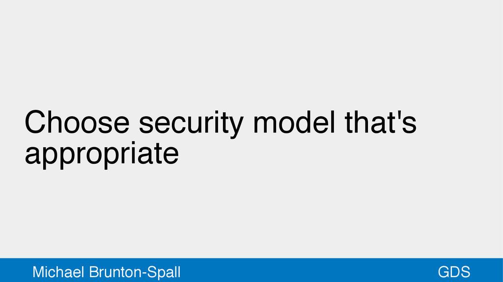 GDS Michael Brunton-Spall Choose security model...