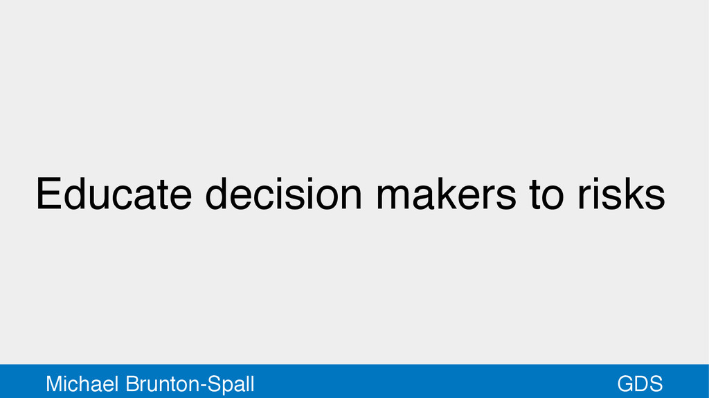 GDS Michael Brunton-Spall Educate decision make...