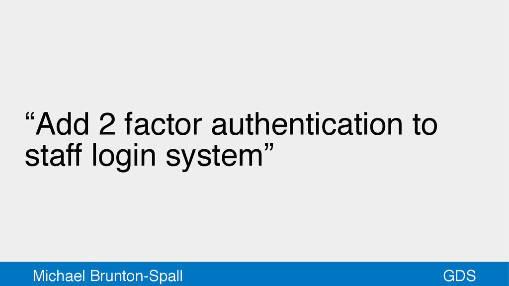 "GDS Michael Brunton-Spall ""Add 2 factor authent..."