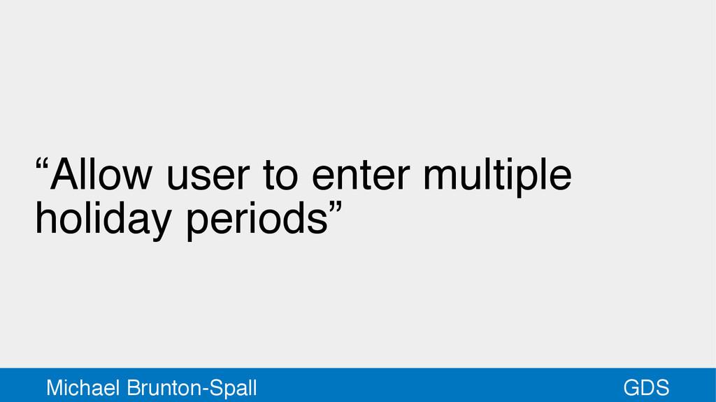 """GDS Michael Brunton-Spall """"Allow user to enter ..."""
