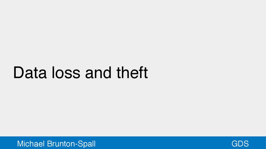 GDS Michael Brunton-Spall Data loss and theft