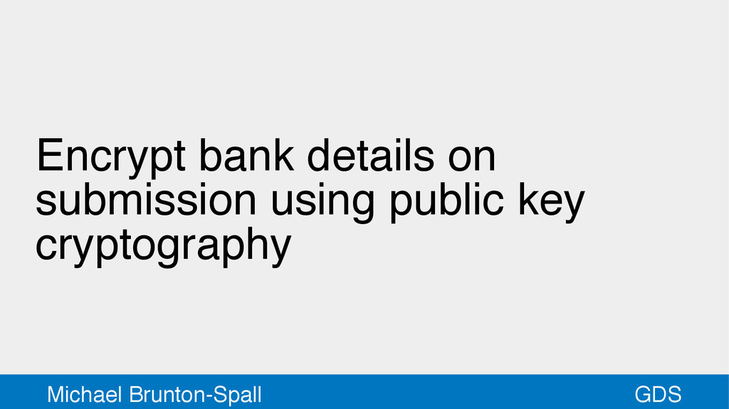 GDS Michael Brunton-Spall Encrypt bank details ...
