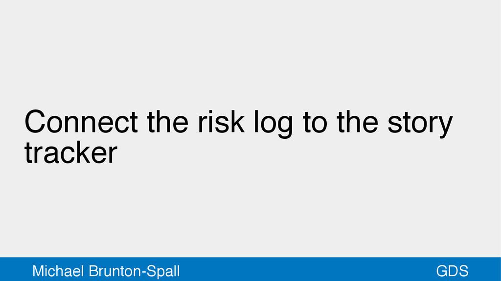 GDS Michael Brunton-Spall Connect the risk log ...