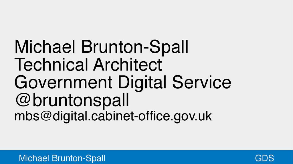 GDS Michael Brunton-Spall Michael Brunton-Spall...