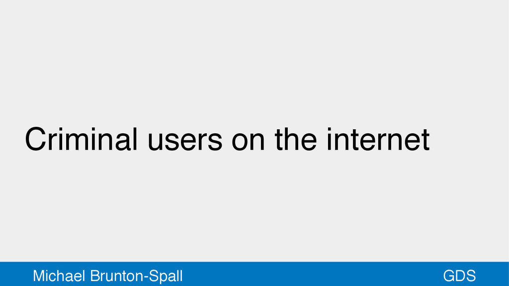 GDS Michael Brunton-Spall Criminal users on the...