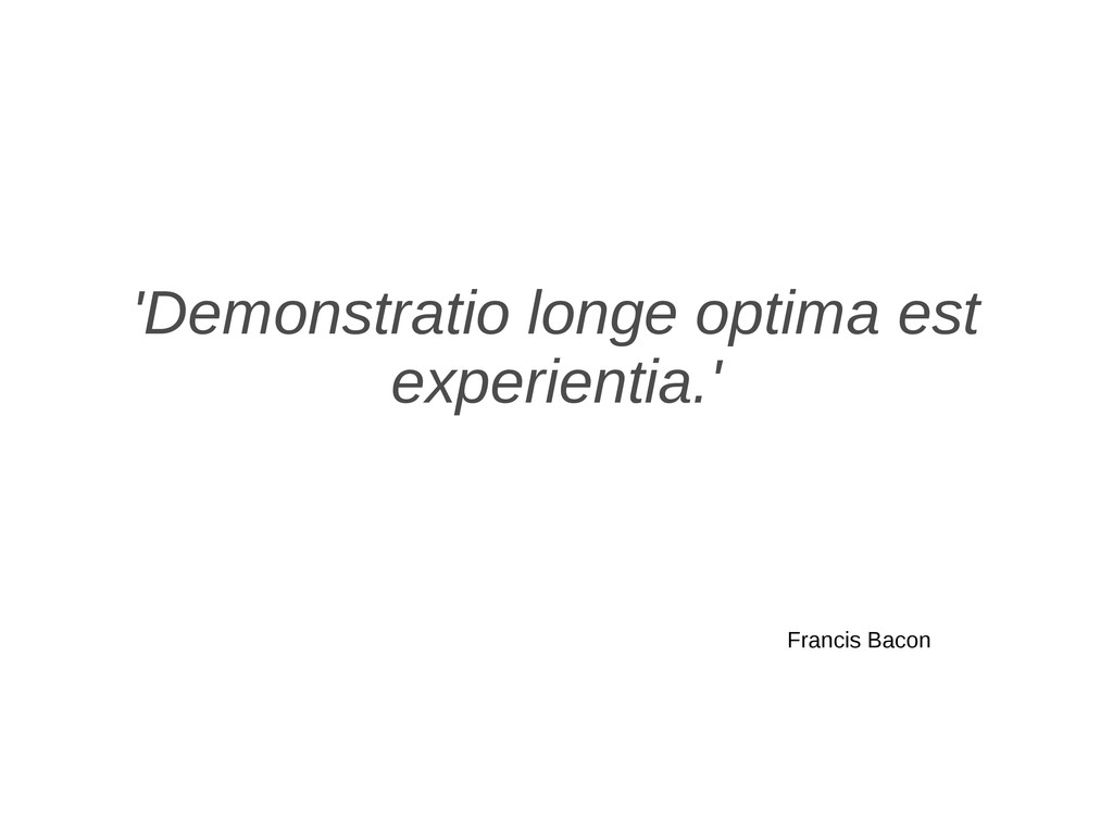 'Demonstratio longe optima est experientia.' Fr...