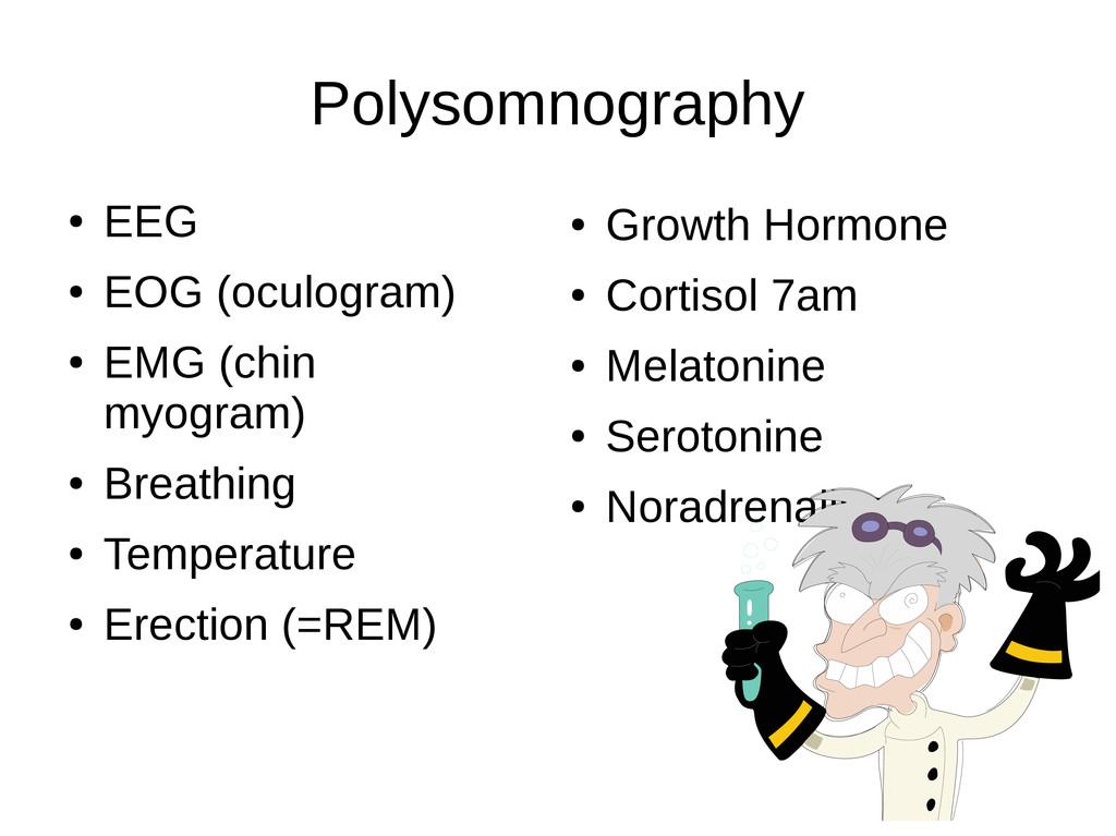Polysomnography ● EEG ● EOG (oculogram) ● EMG (...