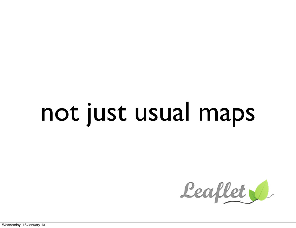 not just usual maps Wednesday, 16 January 13