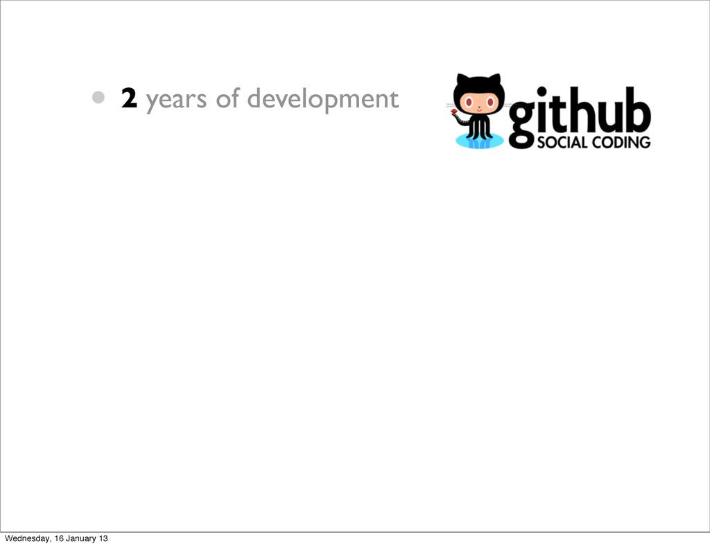 • 2 years of development Wednesday, 16 January ...