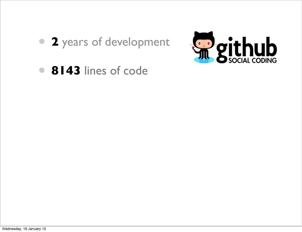 • 2 years of development • 8143 lines of code W...