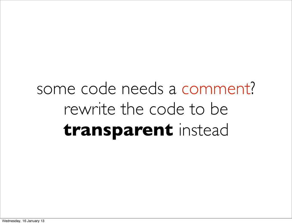 some code needs a comment? rewrite the code to ...