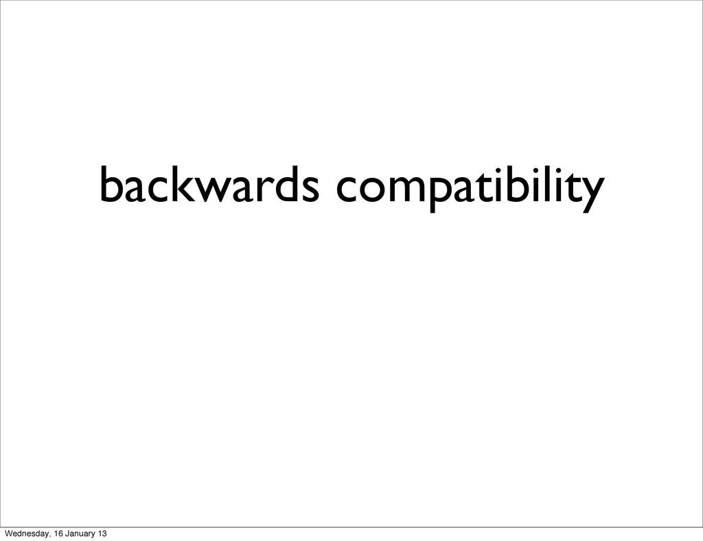 backwards compatibility Wednesday, 16 January 13
