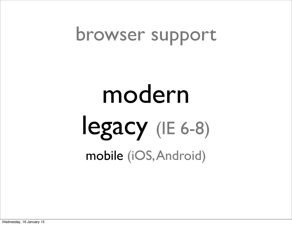 modern legacy (IE 6-8) mobile (iOS, Android) br...