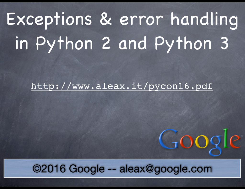 ©2016 Google -- aleax@google.com  Exceptions & ...