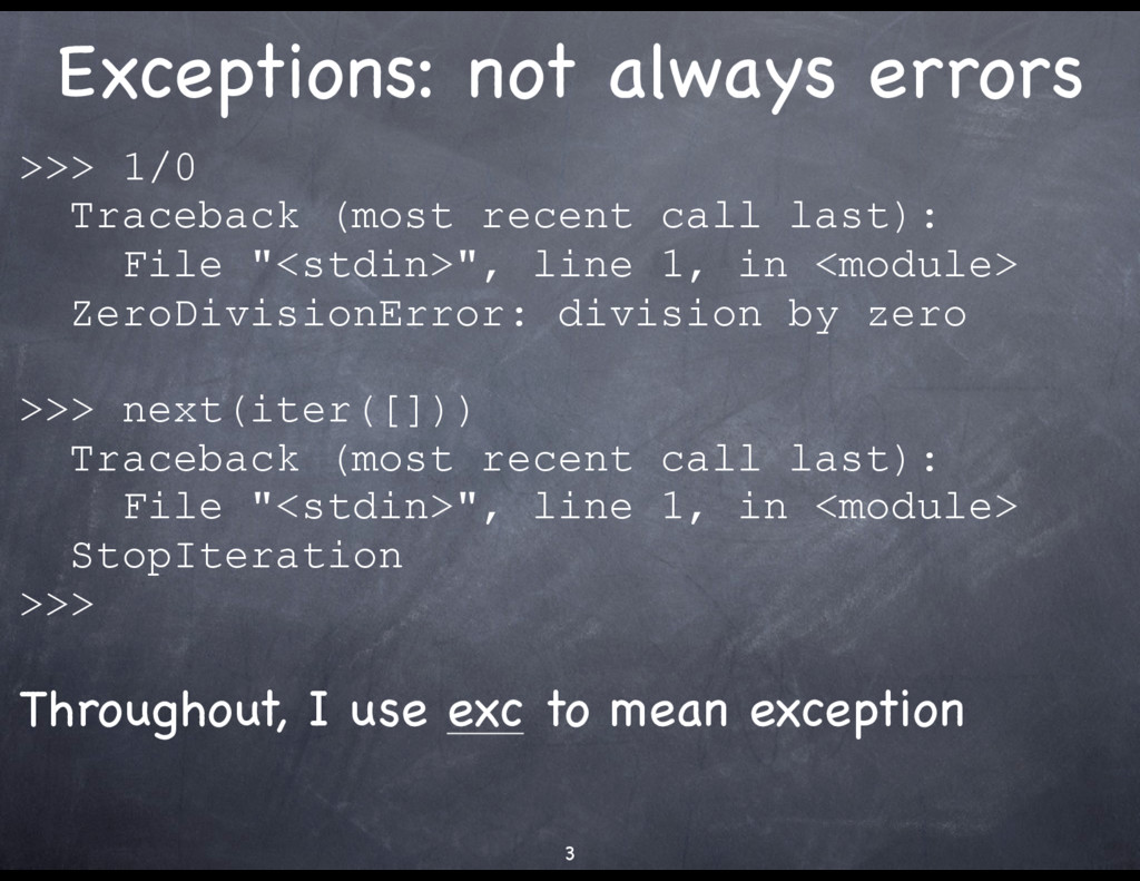 Exceptions: not always errors >>> 1/0 Traceback...
