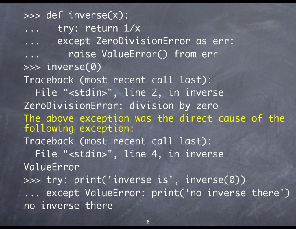 >>> def inverse(x): ... try: return 1/x ... exc...
