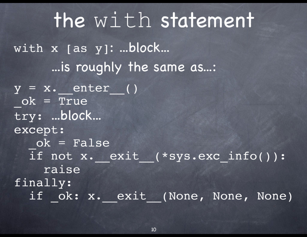 the with statement with x [as y]: ...block...  ...
