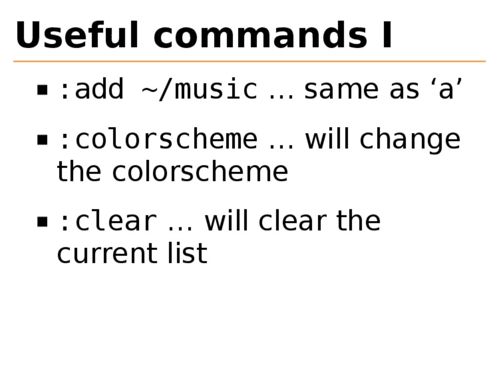Useful commands I :add ~/music … same as 'a' :c...