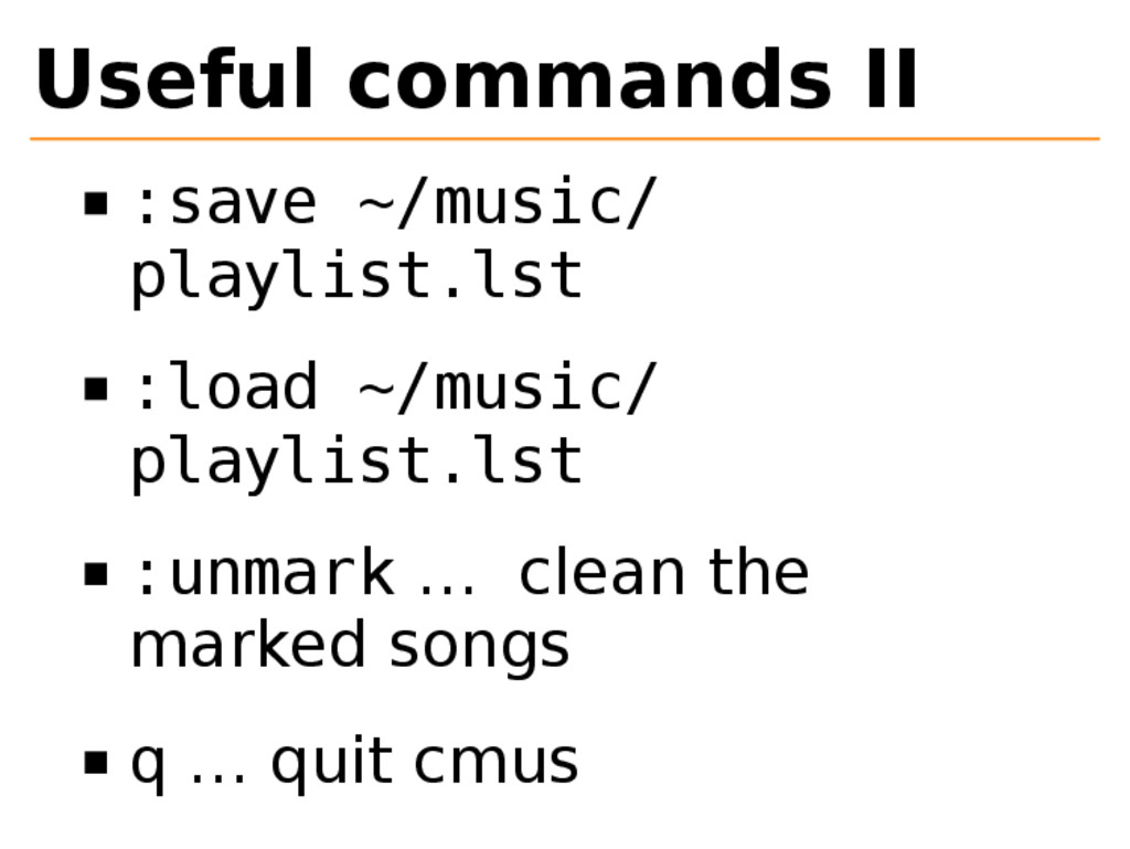 Useful commands II :save ~/music/ playlist.lst ...