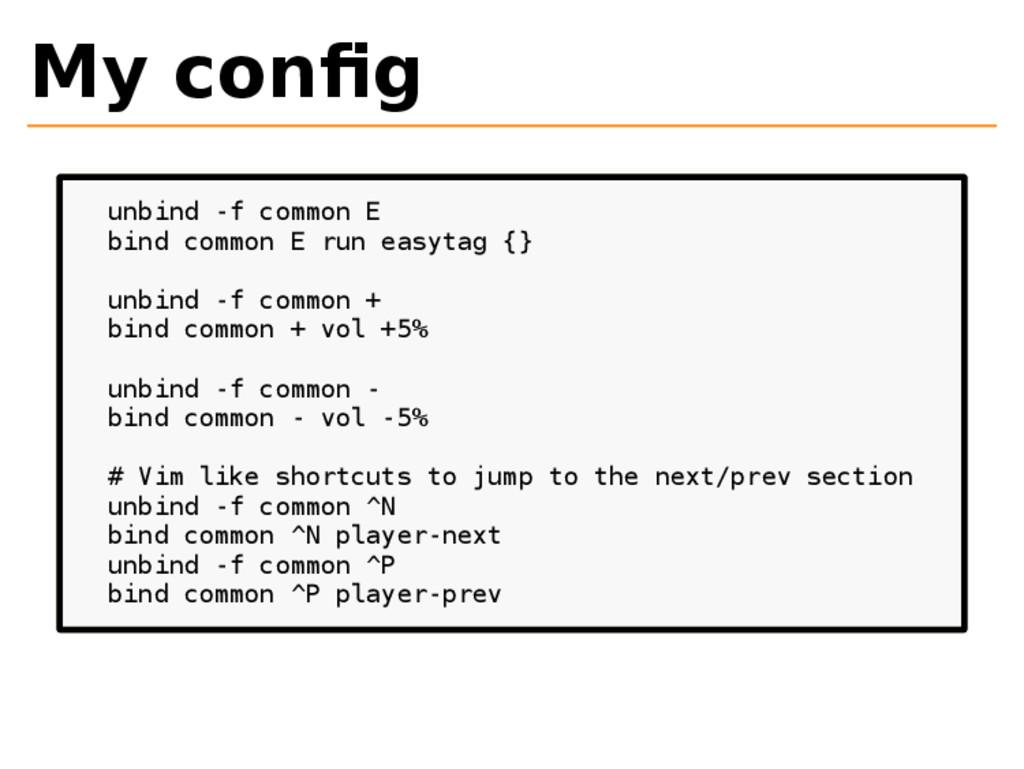My config unbind -f common E bind common E run e...