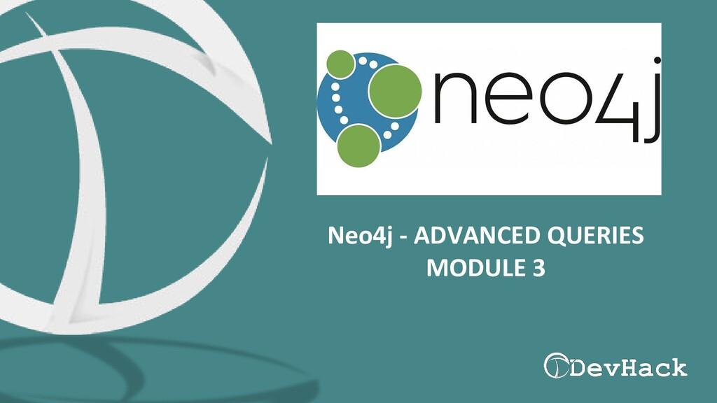 Neo4j - ADVANCED QUERIES MODULE 3