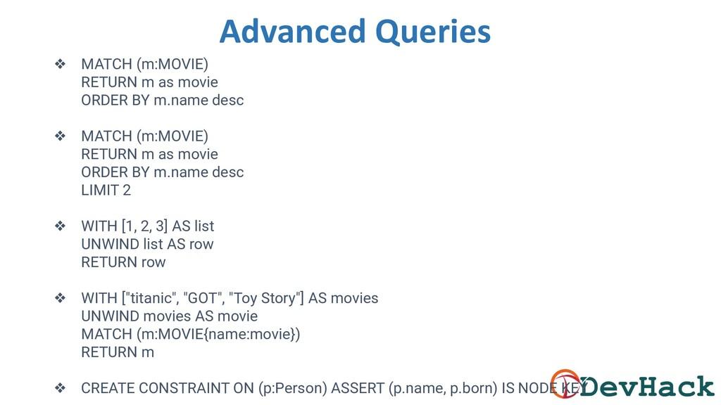 Advanced Queries ❖ MATCH (m:MOVIE) RETURN m as ...