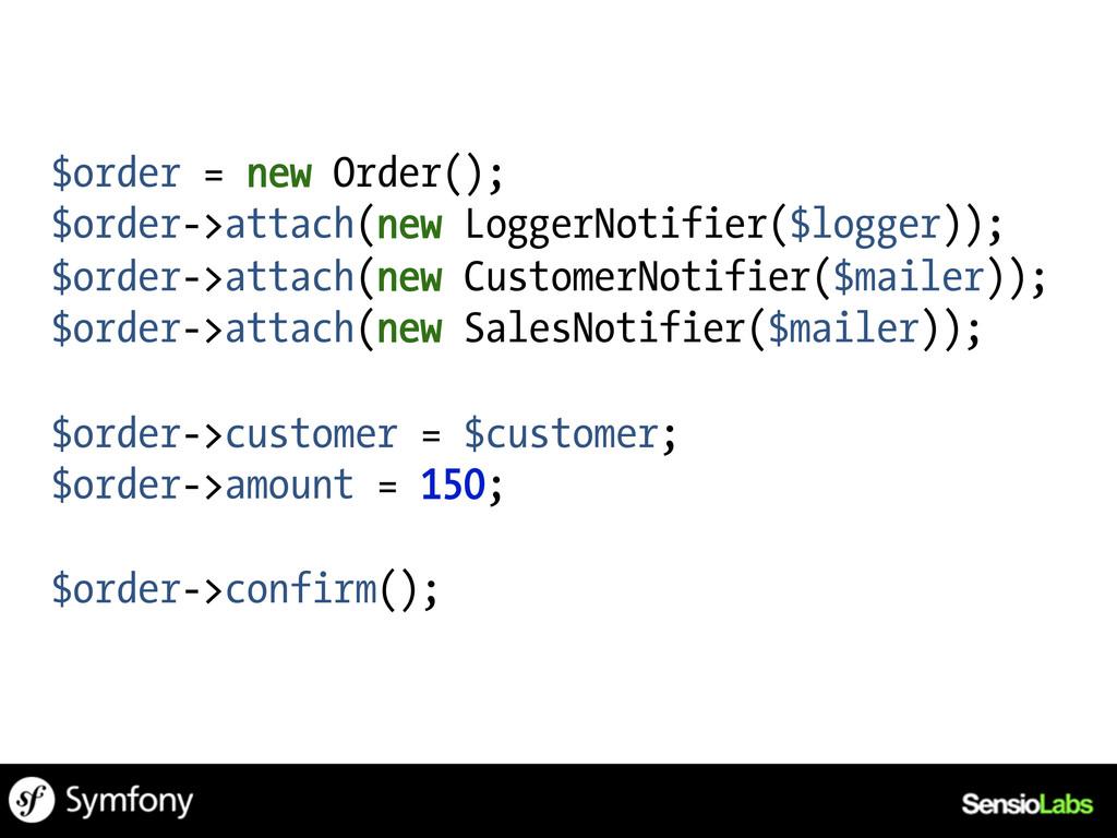 $order = new Order(); $order->attach(new Logger...