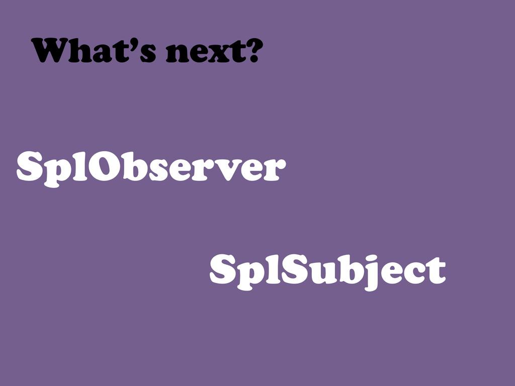 SplObserver SplSubject What's next?