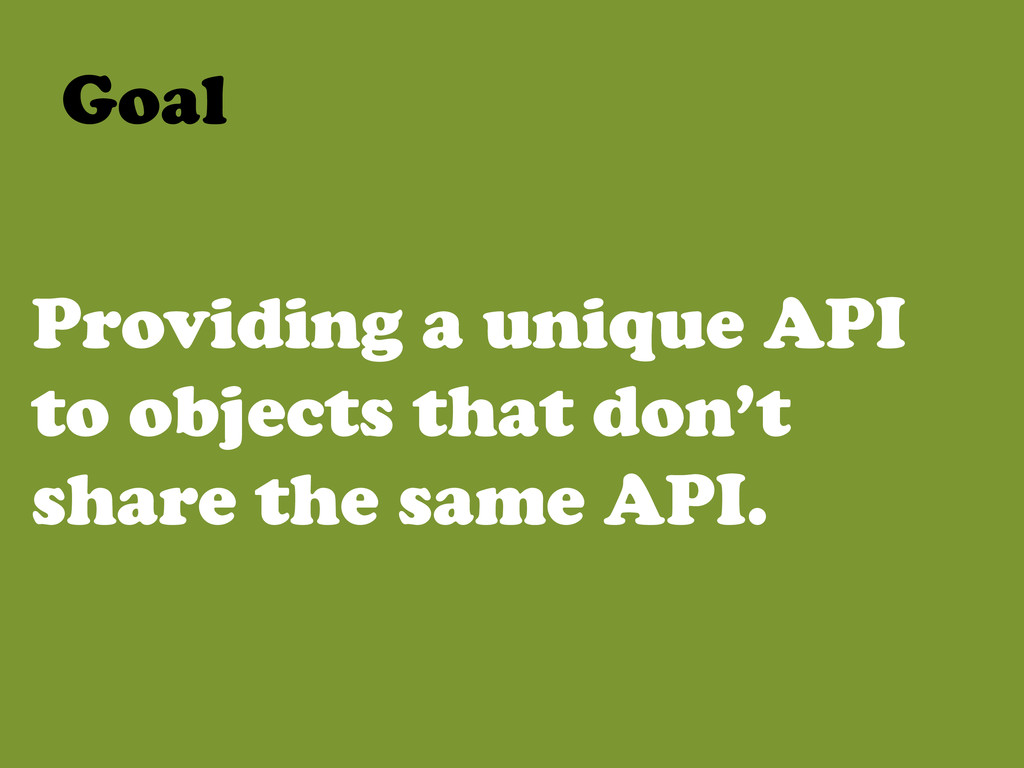 Providing a unique API to objects that don't sh...