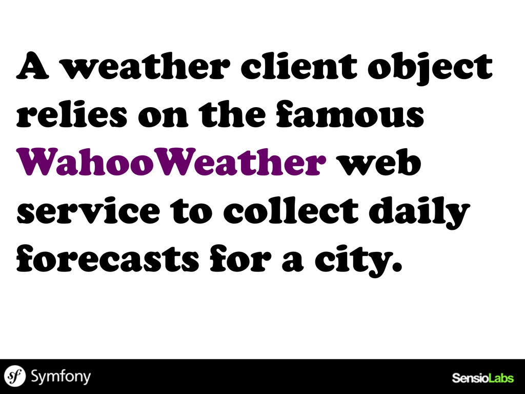 A weather client object relies on the famous Wa...