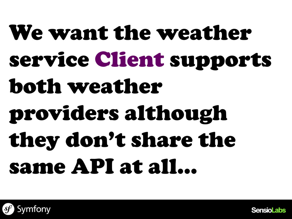We want the weather service Client supports bot...