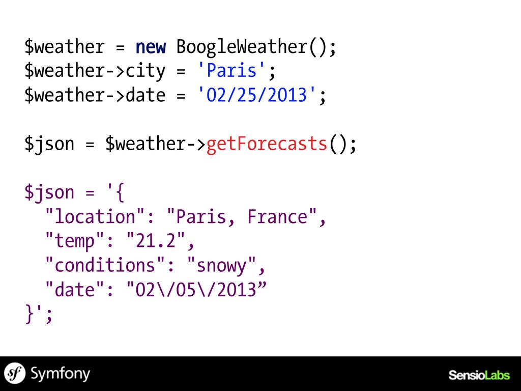 $weather = new BoogleWeather(); $weather->city ...