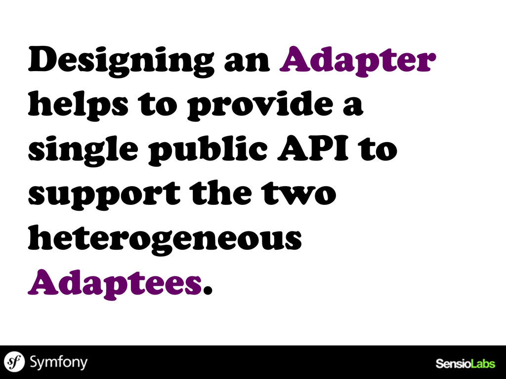 Designing an Adapter helps to provide a single ...