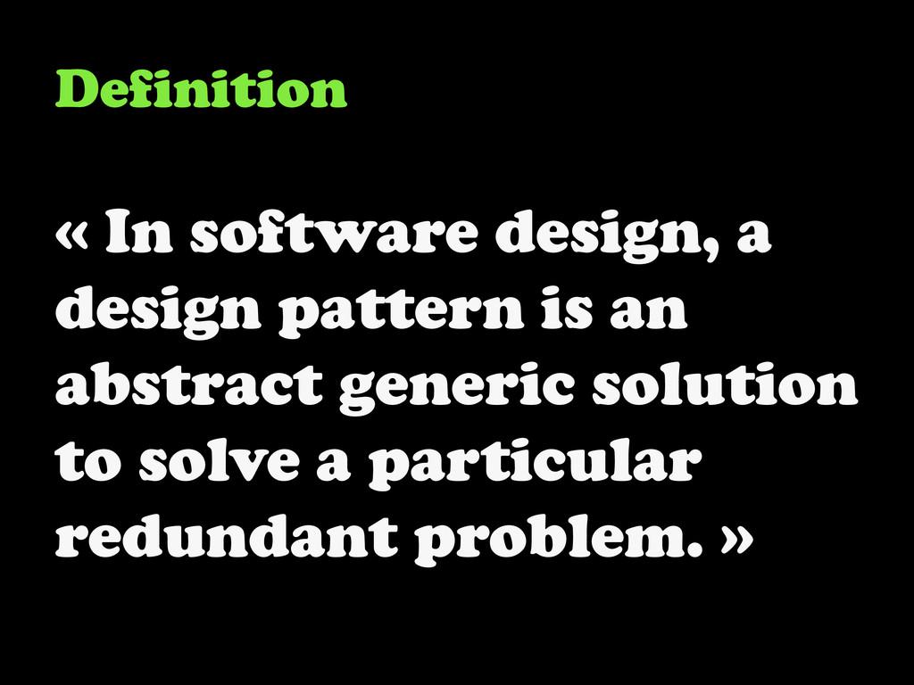 Definition « In software design, a design patte...