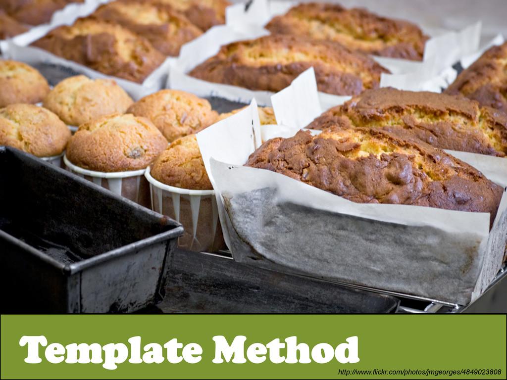 Template Method http://www.flickr.com/photos/jm...