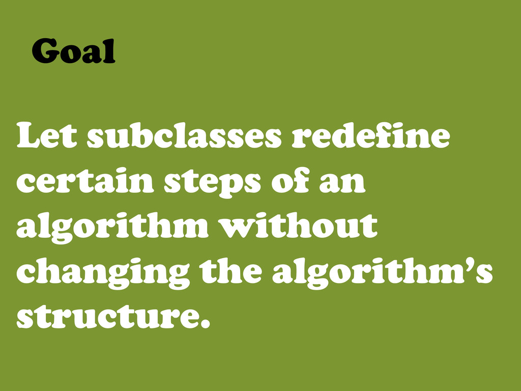 Let subclasses redefine certain steps of an alg...