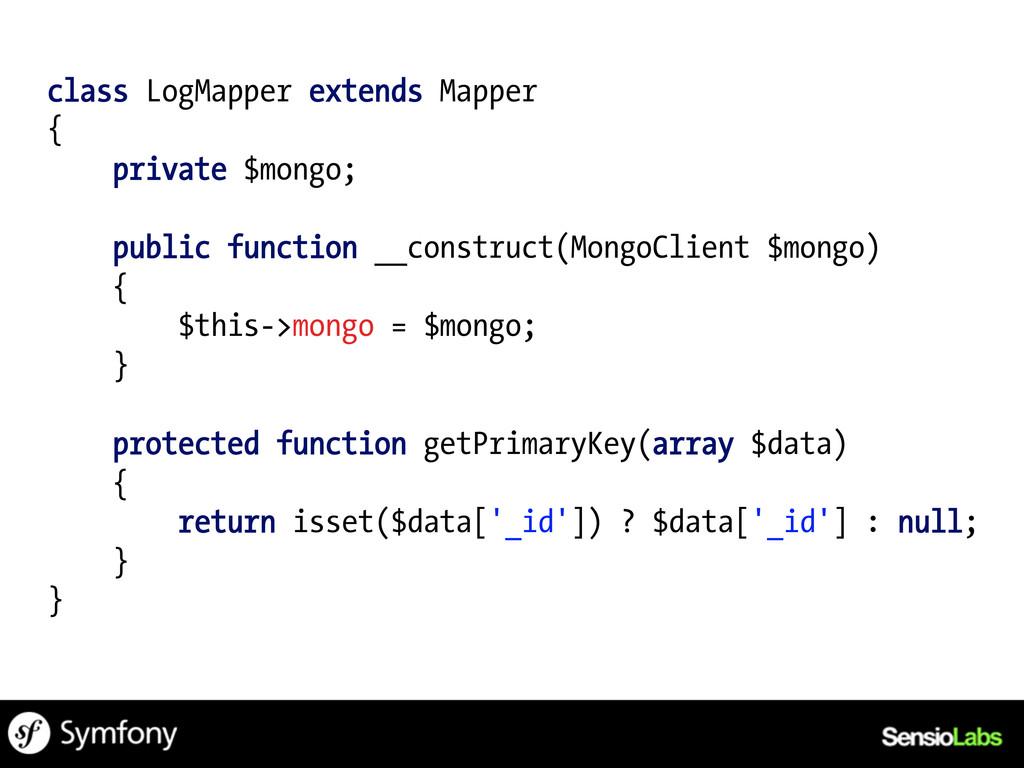 class LogMapper extends Mapper { private $mongo...