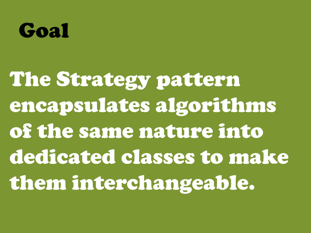 The Strategy pattern encapsulates algorithms of...