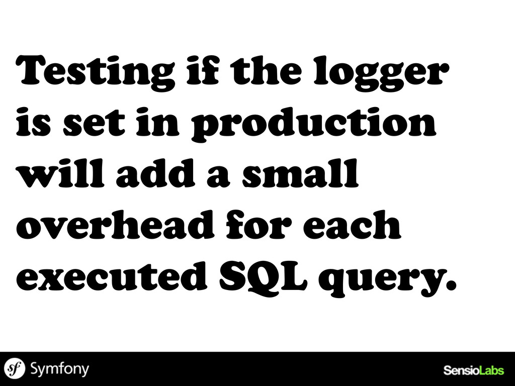 Testing if the logger is set in production will...