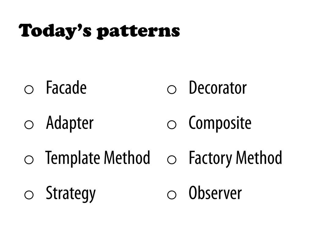 Today's patterns o Facade o Adapter o Templa...