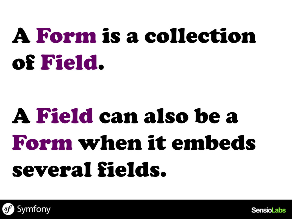 A Form is a collection of Field. A Field can al...