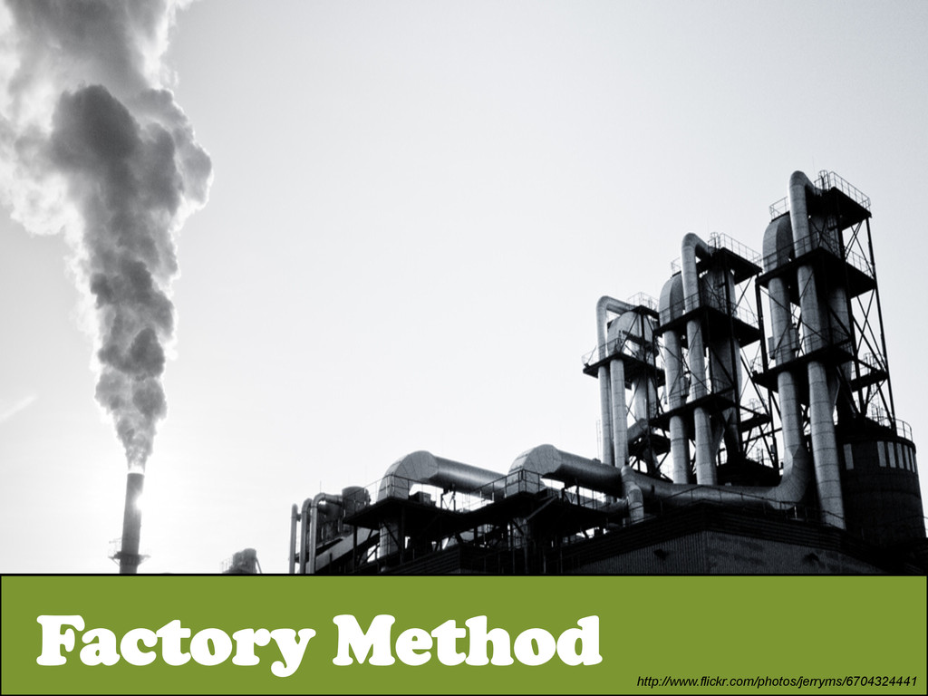 Factory Method http://www.flickr.com/photos/jer...
